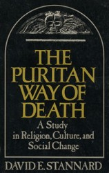 The Puritan Way of Death: A Study in Religion, Culture and Social Change by David Stannard
