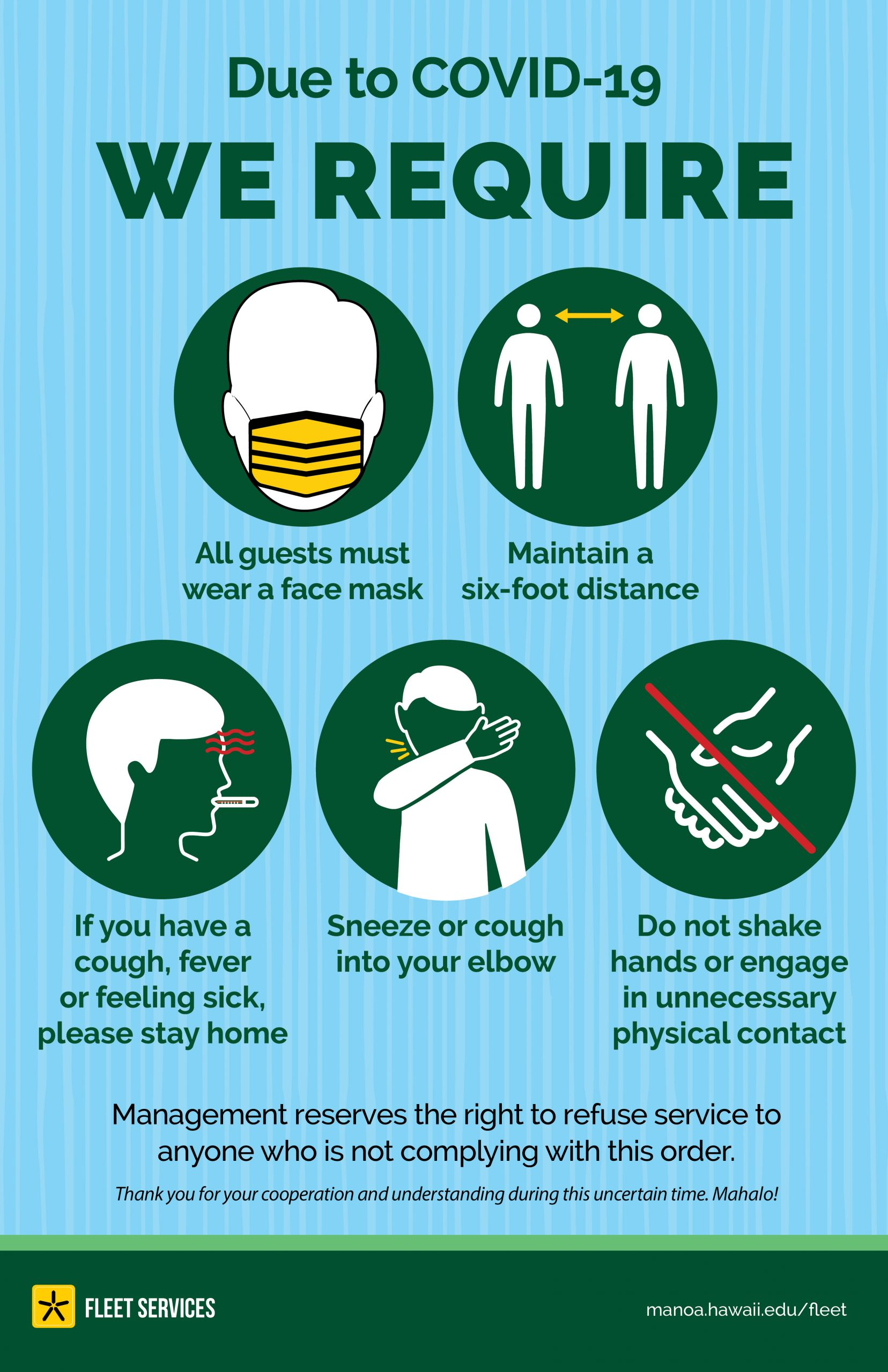 Due to COVID-19, we require: all guests must wear a face mask, maintain a 6-ft distance, stay home if you are sick, do not engage in unnecessary physical contact