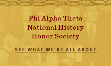 Phi Alpha Theta National History Honor Society - See what we're all about
