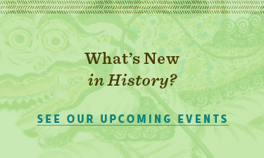What's new in History? See our upcoming events