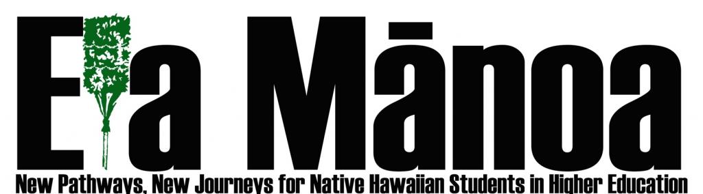 Eia Manoa, New Pathways, New Journeys for Native Hawaiian Students in Higher Education