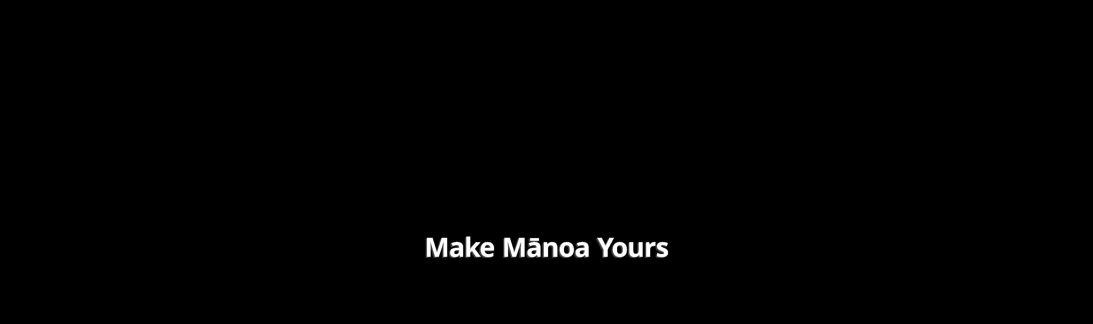 Make Mānoa Yours