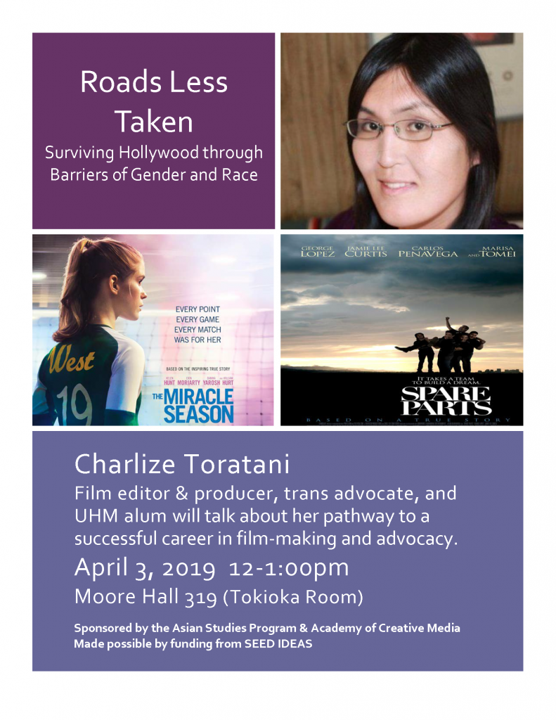 Charlize Toratani, Film editor and producer, trans advocate, and UHM alum will talk about her pathway to a successful career in filmmaking and advocacy April 3, 2019, 12-1 pm Moore Hall 319 (Tokioka Room).