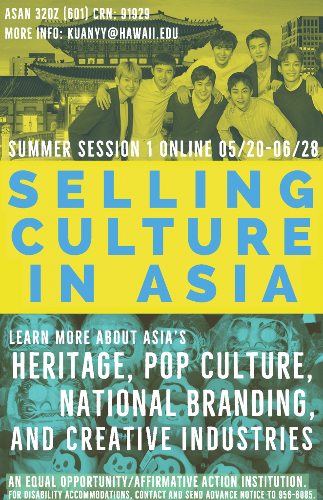 "Poster advertising ASAN 320Z (610) ""Selling Culture in Asia"" CRN 91929, May 20-June 28. For more info contact Prof Kuan at kuanyy@hawaii.edu"