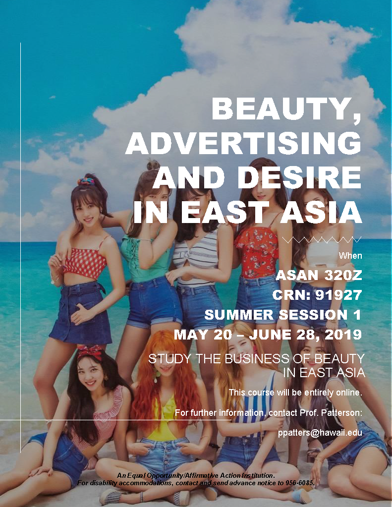 poster advertising ASAN 320Z , Beauty, Advertising and Desire in East Asia, CRN: 91927, summer session 1, May 20-June 28, 2019. This is an online course, For more information please contact Prof Patterson at ppatters@hawaii.edu/