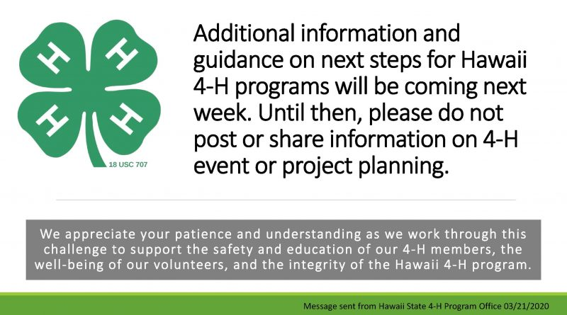 Additional information and guidance on next steps for Hawaii 4-H programs will be coming next week. Until then, please do not post or share information on 4-H event or project planning.