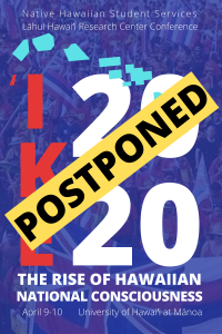 POSTPONED ~ ʻIke 2020: NHSS Lāhui Hawaiʻi Research Center Conference
