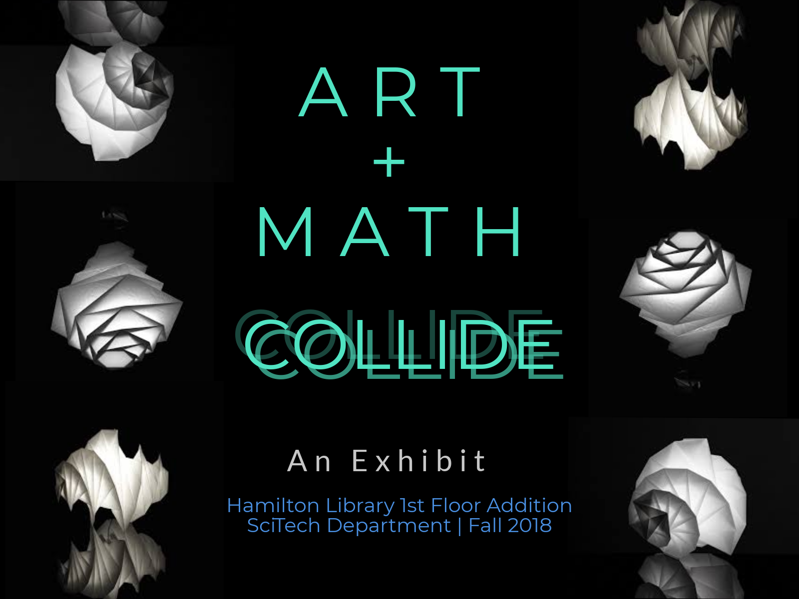 Art + Math Collide. An Exhibit. Hamilton Library 1st Floor Addition SciTech Department, Fall 2018