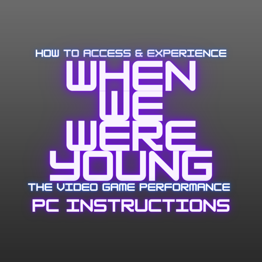 """Grey background with blue and purple neon text, """"How to Access & Experience When We Were Young. The Video Game Performance. PC Instructions"""""""