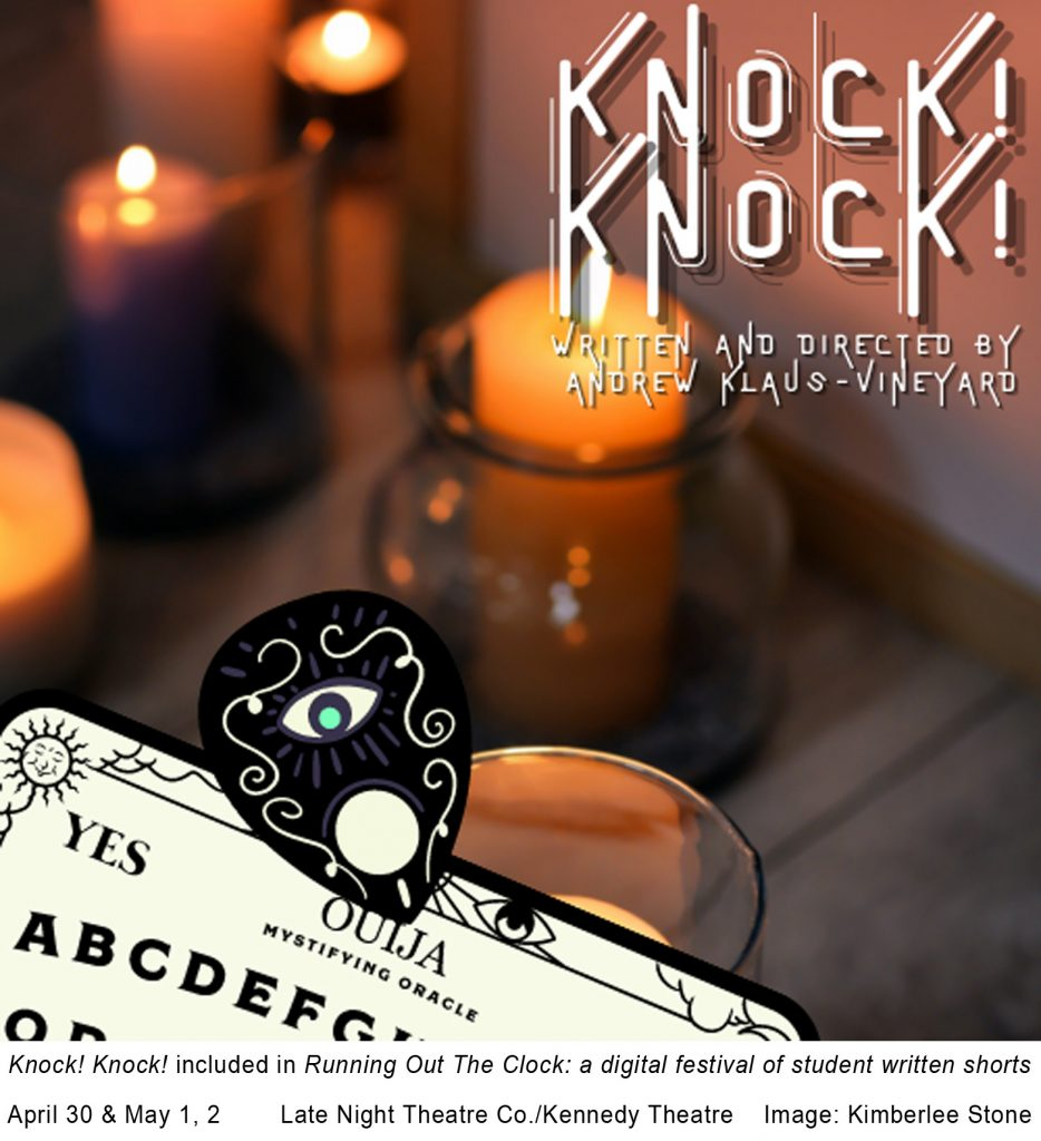 """Lit candles in jar with a Ouija board on the top. Text in the corner says, """"Knock! Knock! Written and Directed By Andrew Klaus-Vineyard. The bottom portion states, """"Knock! Knock! included in Running Out the Clock: a digital festival of student written shorts April 30 & May 1, 2 Late Night Theatre Co./Kennedy Theatre Image: Kimberlee Stone."""""""