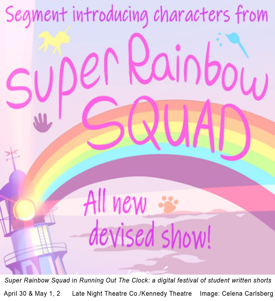 """A pink picture of a lighthouse with a rainbow coming out of it and unicorns. The text reads, """"Segment introducing characters from Super Rainbow Squad, All new devised show!"""" The bottom portion states, """"Super Rainbow Squad included in Running Out the Clock: a digital festival of student written shorts April 30 & May 1, 2 Late Night Theatre Co./Kennedy Theatre Image: Kimberlee Stone."""""""