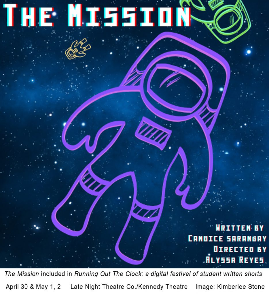 """Purple, green, and gold outline of an astronaut. The text states, """"The Mission Written by Candice Sarangay Directed by Alyssa Reyes."""" The bottom portion states, """"The Mission included in Running Out the Clock: a digital festival of student written shorts April 30 & May 1, 2 Late Night Theatre Co./Kennedy Theatre Image: Kimberlee Stone."""""""