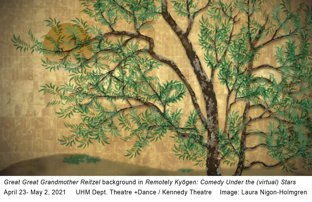 """Gold background with painted pecan tree in Japanese style. Text under image reads, """"Great Great Grandmother Reitzel background in Remotely Kyogen: Comedy Under the (virtual) Stars. April 23-May 2, 2021. UHM Dept. Theatre +Dance / Kennedy Theatre. Image: Laura Nigon-Holmgren."""""""