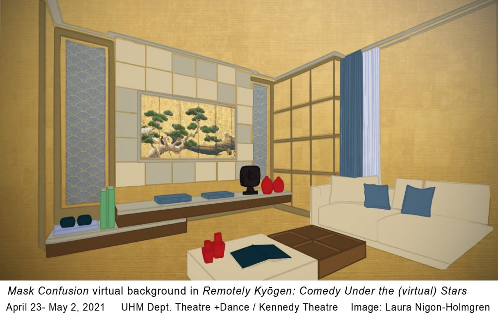 """Gold background that has a drawn interior of a living room with haning picture of Japanese Pine tree, couch, red vases, and other objects. Text under image reads, """" Mask Confusion virtual background in Remotely Kyogen: Comedy Under the (virtual) Stars. April 23-May 2, 2021. UHM Dept. Theatre +Dance / Kennedy Theatre. Image: Laura Nigon-Holmgren."""""""