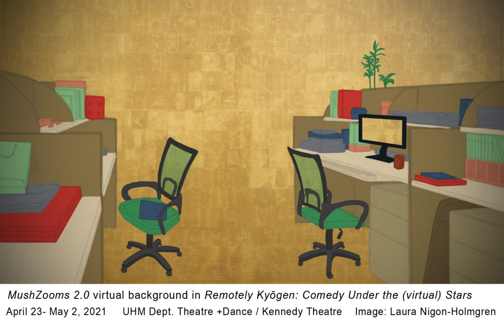 """Gold background with drawn office desks, chairs, and accessories in the Japanese style. Text under image reads, """"MushZoom 2.0 virtual background in Remotely Kyogen: Comedy Under the (virtual) Stars. April 23-May 2, 2021. UHM Dept. Theatre +Dance / Kennedy Theatre. Image: Laura Nigon-Holmgren."""""""