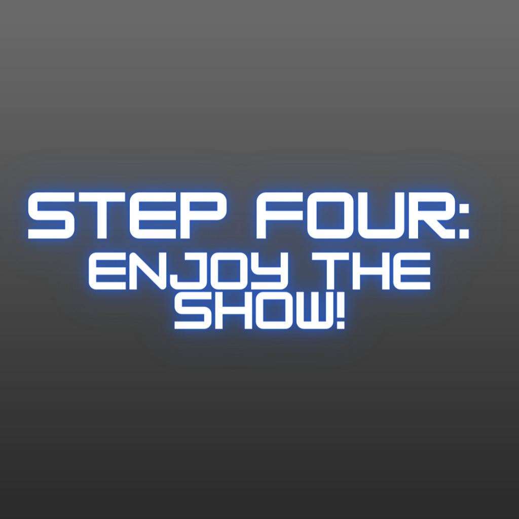 """Grey background with neon blue text, """"Step Four: Enjoy the show!"""""""